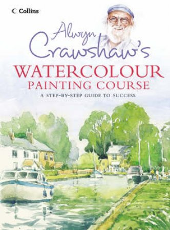 Alwyn Crawshaw's Watercolour Painting Course by Alwyn Crawshaw
