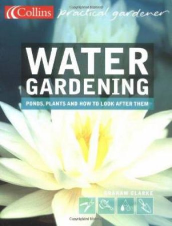 Collins Practical Gardener: Water Gardening by Graham Clarke