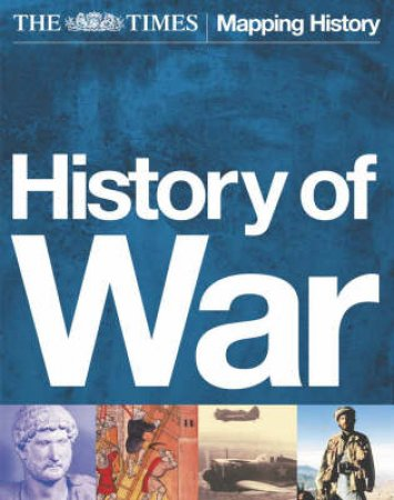 The Times Mapping History: History Of War by Various