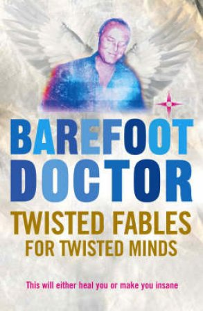Twisted Fables For Twisted Minds by Barefoot Doctor