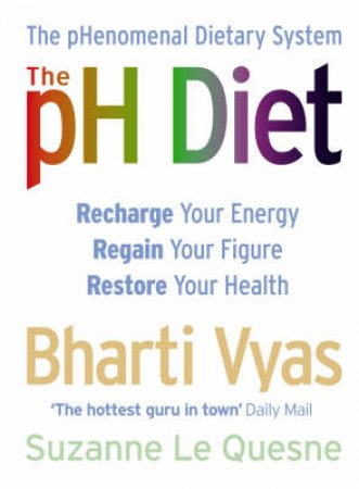 The pH Diet: The Phenomenal Dietary System by Bharti Vyas & Suzanne Le Quesne
