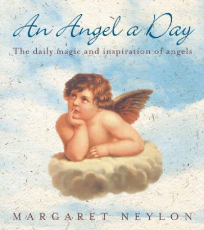 An Angel A Day: The Daily Magic And Inspiration Of Angels by Margaret Neylon
