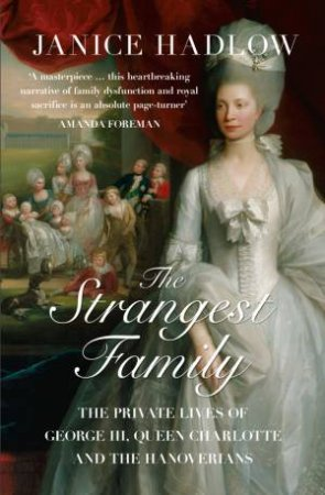 The Strangest Family: The Private Lives of George III, Queen Charlotte and the Hanoverians by Martin Davidson & Janice Hadlow