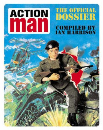 Action Man: The Official Dossier by Ian Harrison