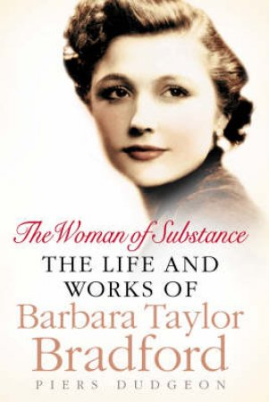 The Woman Of Substance: The Life And Works Of Barbara Taylor Bradford by Piers Dudgeon