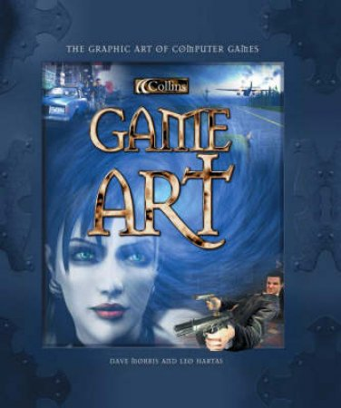 Collins Game Art: The Graphic Art Of Computer Games by Dave morris & Leo Hartas