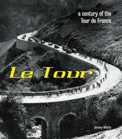 Le Tour: A Century Of The Tour De France by Duncan Steer
