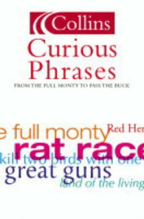 Collins Dictionary Of Curious Phrases by Leslie Dunkling