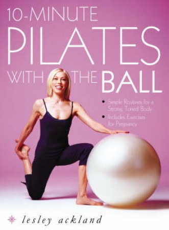 10-Minute Pilates With The Ball by Lesley Ackland