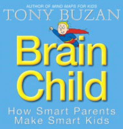 Brain Child: How Smart Parents Make Smart Kids by Tony Buzan