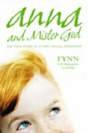 Anna And Mister God: The True Story Of A Very Special Friendship by Fynn & Papas