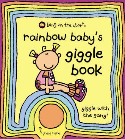 Bang On The Door: Rainbow Baby's Giggle Book by Various