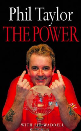 The Power: My Autobiography by Phil Taylor