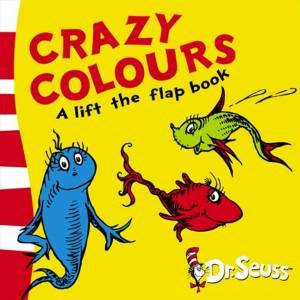 Dr Seuss Lift-The-Flap Books: Crazy Colours by Dr Seuss