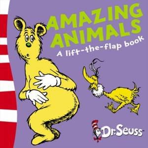 Dr Seuss Lift-The-Flap Books: Amazing Animals by Dr Seuss