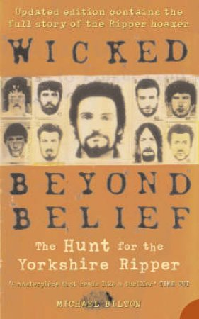 Wicked Beyond Belief: The Hunt For The Yorkshire Ripper by Michael Bilton