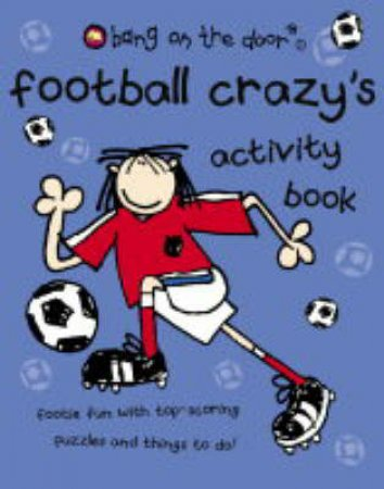 Bang On The Door: Football Crazy's Activity Book by Various