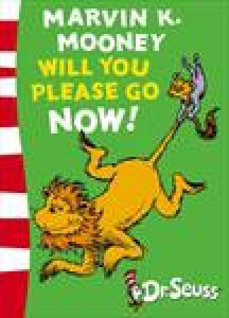 Marvin K Mooney Will You Please Go Now! by Dr Seuss