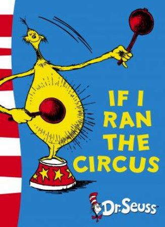 Dr Seuss: If I Ran The Circus by Dr Seuss