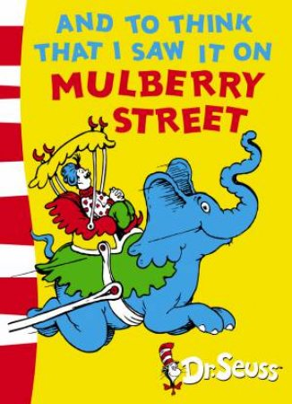 Dr Seuss: And To Think That I Saw It On Mulberry Street by Dr Seuss