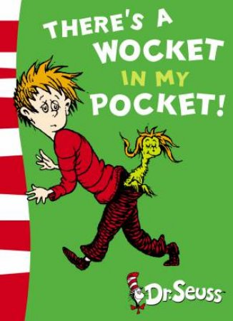 Dr Seuss: There's A Wocket In My Pocket! by Dr Seuss
