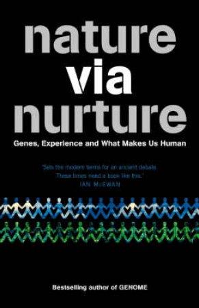 Nature Via Nurture: The Origin Of The Individual by Matt Ridley