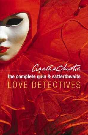 The Complete Quin & Satterthwaite: Love Detectives by Agatha Christie