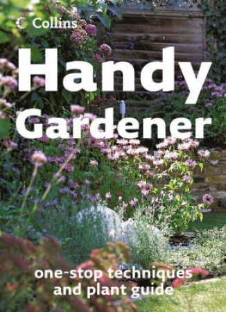 Collins Handy Gardener: The Complete Pocket-Sized Garden Manual by Various