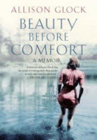 Beauty Before Comfort: A Memoir by Allison Glock