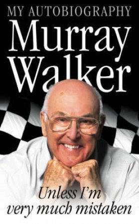 Murray Walker: Unless I'm Very Much Mistaken: My Autobiography by Murray Walker
