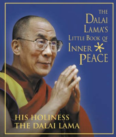 The Dalai Lama's Little Book Of Inner Peace by The Dalai Lama