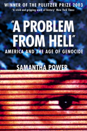 A Problem From Hell: America And The Age Of Genocide by Samantha Power