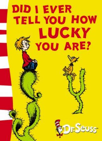 Dr Seuss: Did I Ever Tell You How Lucky You Are? by Dr Seuss