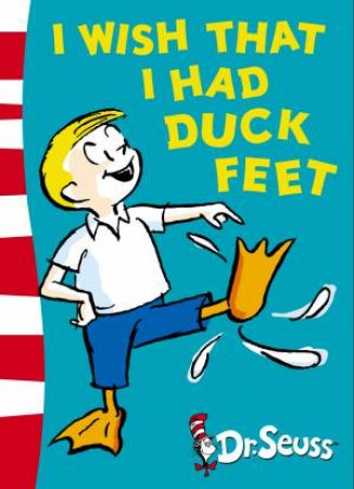 Dr Seuss: I Wish That I Had Duck Feet by Dr Seuss