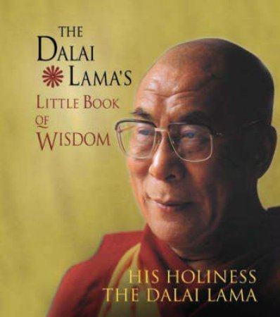The Dalai Lama's Little Book Of Wisdom by The Dalai Lama