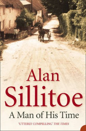 A Man Of His Time by Alan Sillitoe