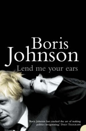 Lend Me Your Ears by Boris Johnson