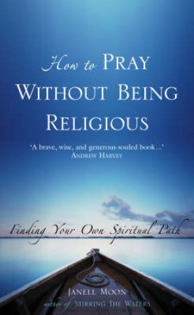 How To Pray Without Being Religious by Janell Moon