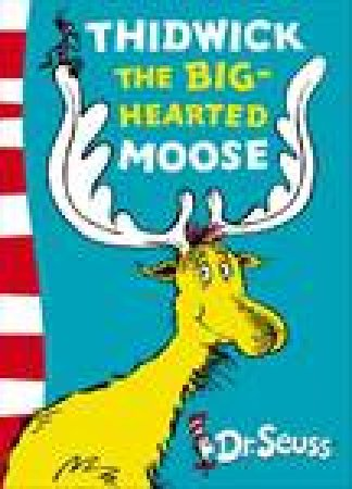 Dr Seuss: Thidwick The Big-Hearted Moose by Dr Seuss