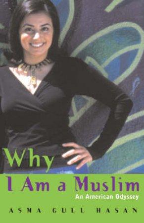 Why I Am A Muslim: An American Odyssey by Asna Hasan