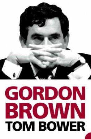 Gordon Brown by Tom Bower
