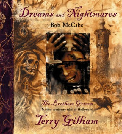 Dreams And Nightmares by Terry Gilliam & Bob McCabe