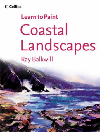 Collins: Learn To Paint -  Coastal Landscapes by Ray Balkwill