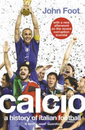 Calcio: A History Of Italian Football by John Foot