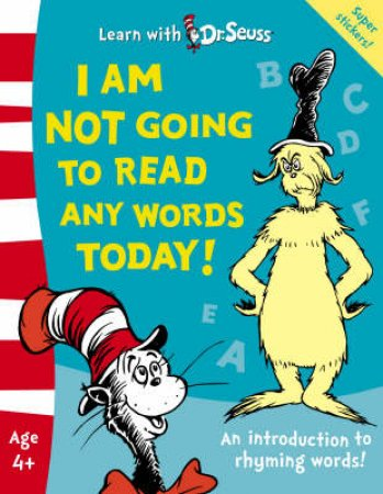 Learn With Dr Seuss: I Am Not Going To Read Any Words Today! by Seuss Dr