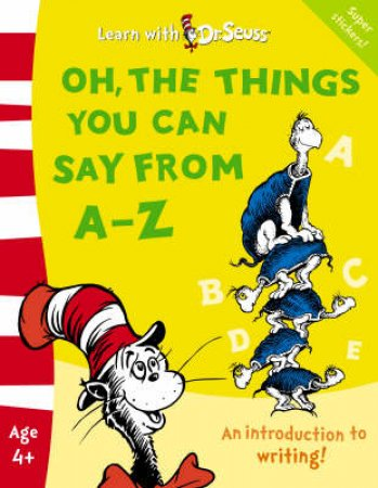 Learn With Dr Seuss: Oh The Things You Can Say From A - Z by Cathy Goldsmith & Linda Hayward