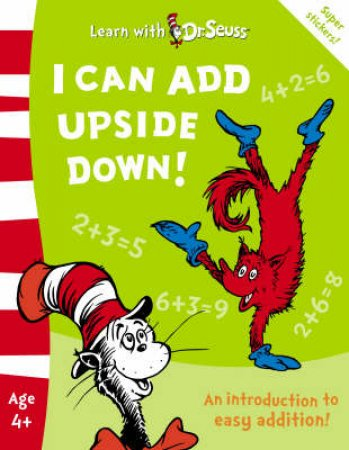 Learn With Dr Seuss: I Can Add Upside Down by Cathy Goldsmith & Linda Hayward