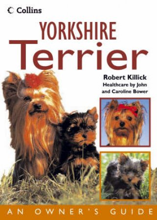 Collins Dog Owner's Guide: Yorkshire Terrier by Robert Killick