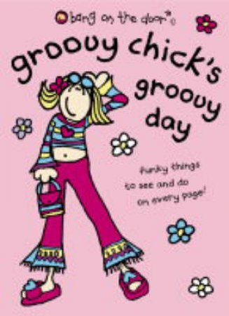 Groovy Chicks Groovy Day by Unknown