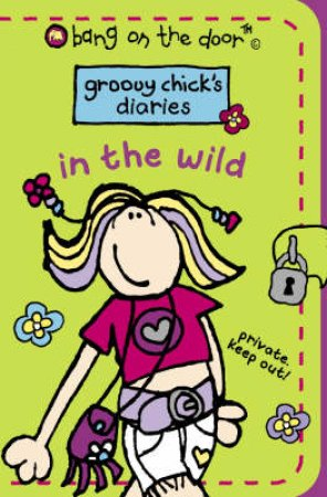 Bang On The Door: Groovy Chick's Diaries: In The Wild by Various